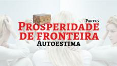 Prosperidade de Fronteira V - Autoestima