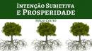 Intenção Subjetiva e Prosperidade