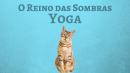 O Reino das Sombras VIII - Yoga