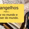 Evangelhos - Estar no mundo e não ser do mundo.