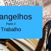 Evangelhos -Trabalho