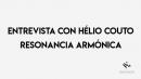 Entrevista con Hélio Couto Resonancia Armónica