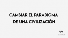 Cambiar el paradigma de una civilización