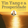 Yin Yang e a Prosperidade - Prosperidade III